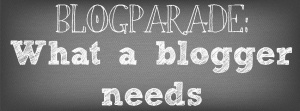 Blogparade- What a Blogger needs